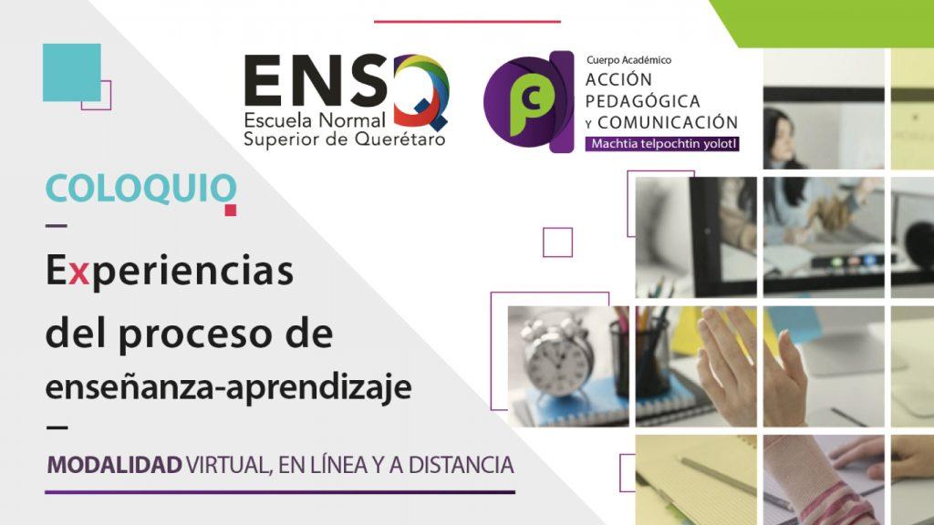 Coloquio Experiencias del proceso de enseñanza-aprendizaje en la modalidad virtual, en línea y a distancia.
